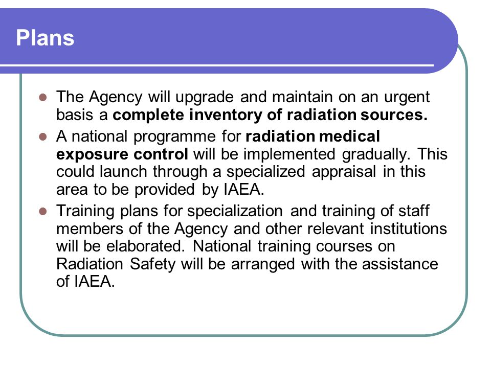 Plans The Agency will upgrade and maintain on an urgent basis a complete inventory of radiation sources.