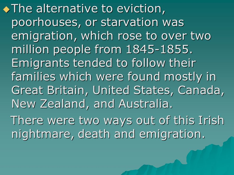  The alternative to eviction, poorhouses, or starvation was emigration, which rose to over two million people from