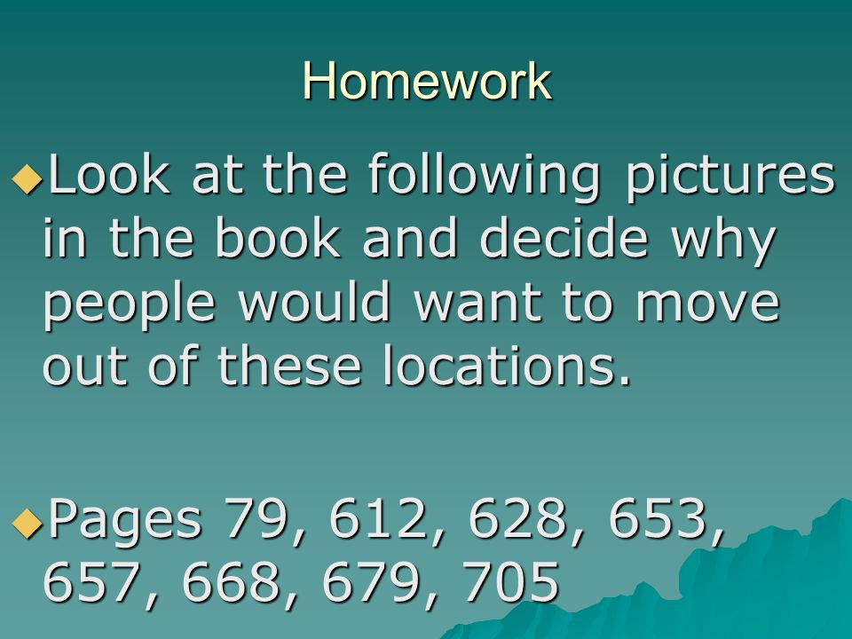 Homework  Look at the following pictures in the book and decide why people would want to move out of these locations.
