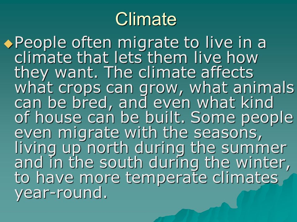 Climate  People often migrate to live in a climate that lets them live how they want.