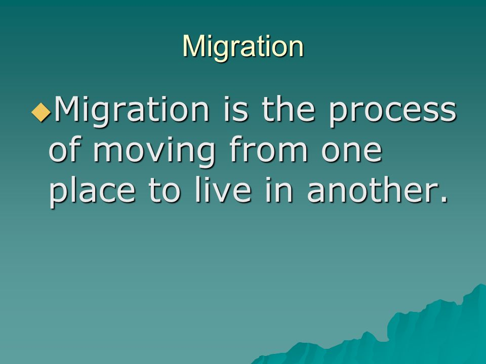 Migration  Migration is the process of moving from one place to live in another.