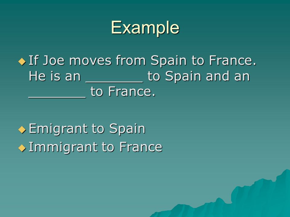 Example  If Joe moves from Spain to France. He is an _______ to Spain and an _______ to France.