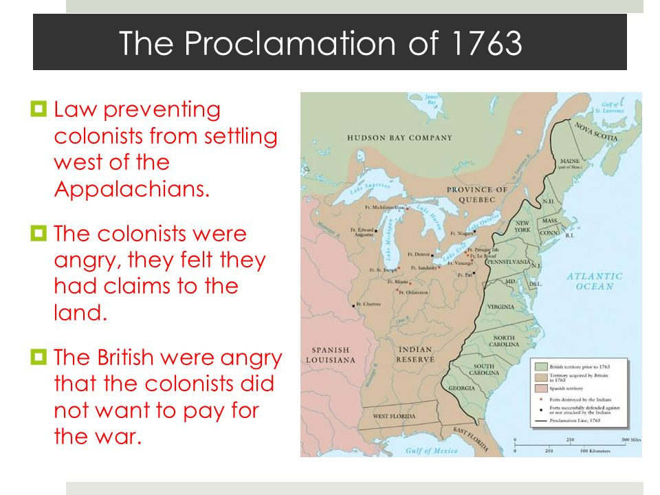 The Proclamation of 1763  Law preventing colonists from settling west of the Appalachians.