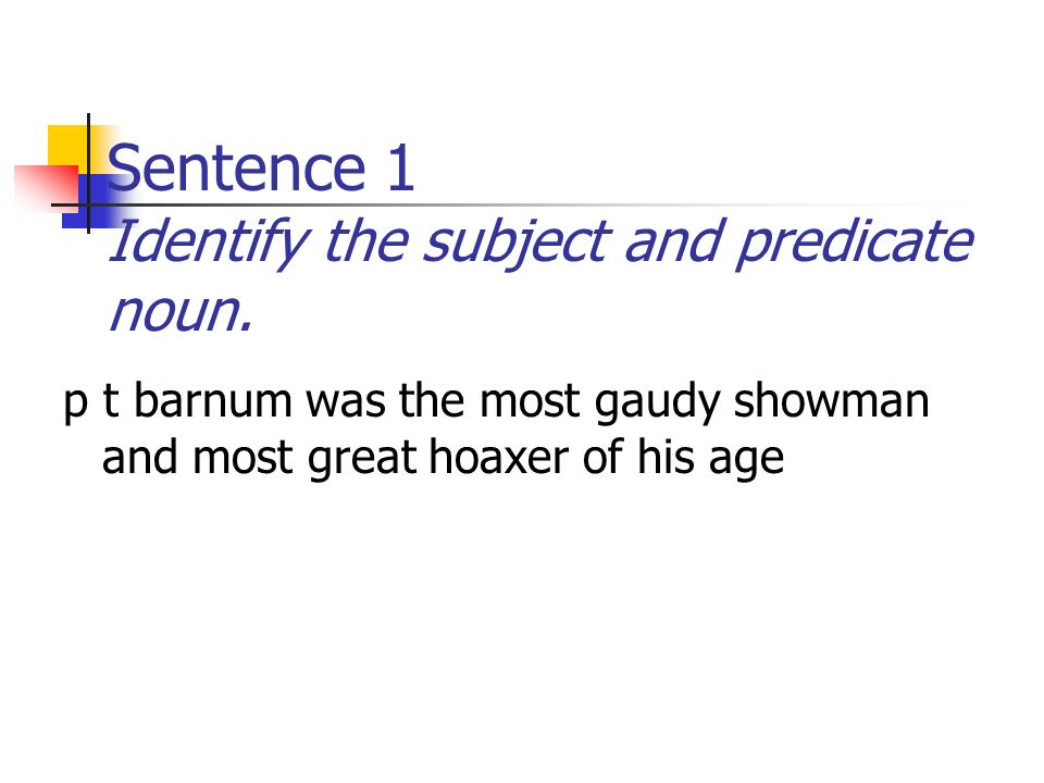 Phineas Gage Daily Oral Language Week 3. Sentence 1 Identify the subject  and predicate noun. p t barnum was the most gaudy showman and most great  hoaxer. - ppt download