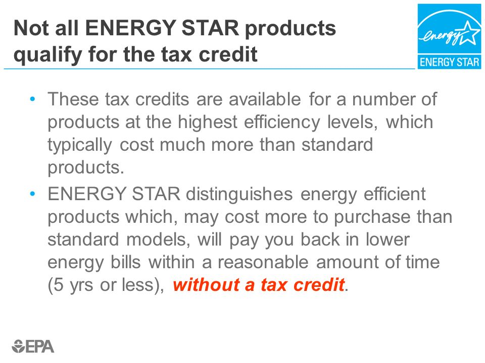 2 Not All Energy Star Products Qualify For The Tax Credit These Credits Are Available A Number Of At Highest Efficiency Levels