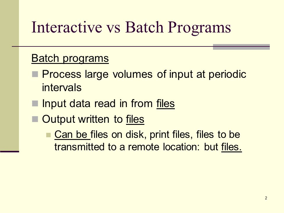 1 Interactive vs Batch Programs Cobol suited for developing both