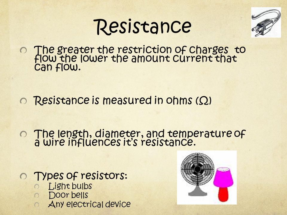 Resistance The greater the restriction of charges to flow the lower the amount current that can flow.