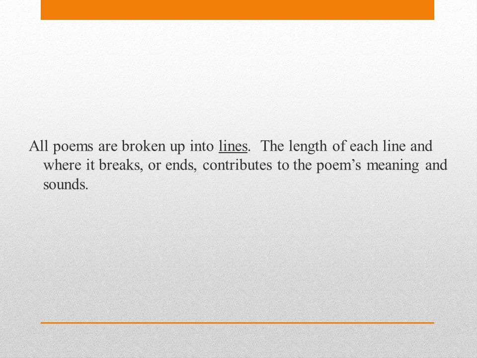 All poems are broken up into lines.