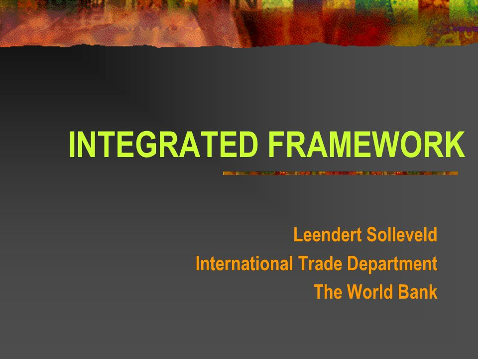 INTEGRATED FRAMEWORK Leendert Solleveld International Trade