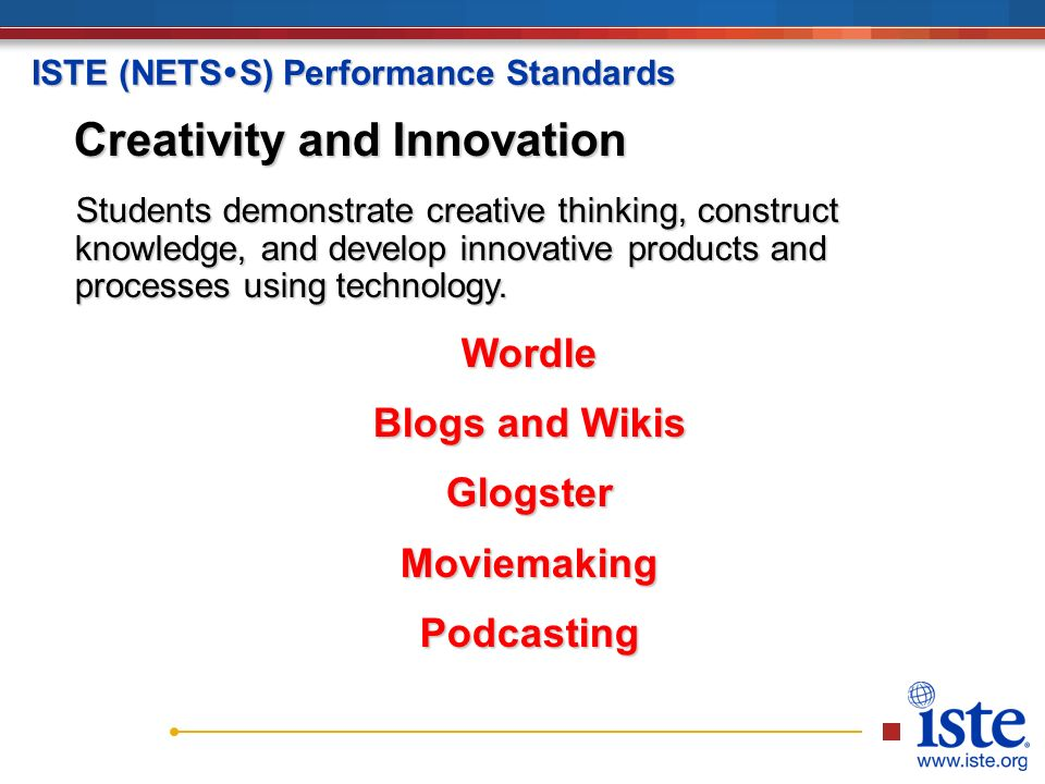 ISTE (NETS  S) Performance Standards Creativity and Innovation Students demonstrate creative thinking, construct knowledge, and develop innovative products and processes using technology.