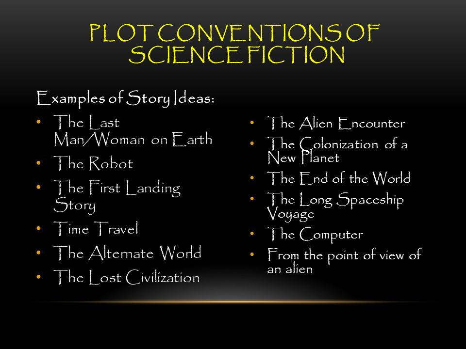 Science Fiction WHAT IS SCIENCE FICTION? Science fiction is