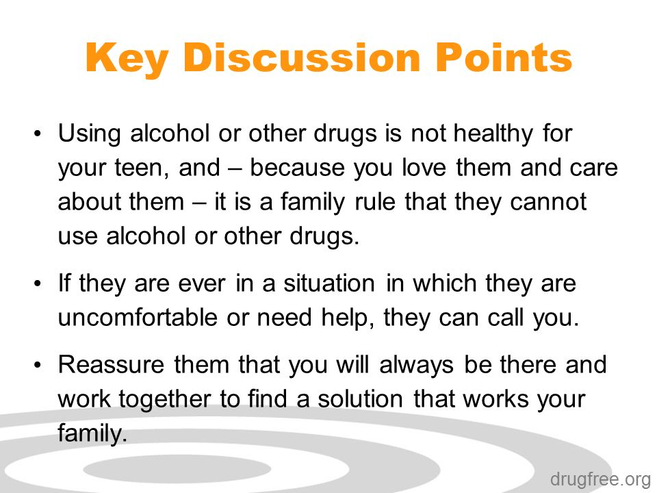 Click to edit Master subtitle style drugfree.org Using alcohol or other drugs is not healthy for your teen, and – because you love them and care about them – it is a family rule that they cannot use alcohol or other drugs.