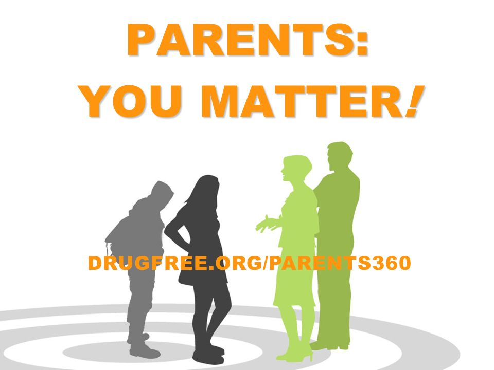 Click to edit Master subtitle style drugfree.org PARENTS: YOU MATTER! DRUGFREE.ORG/PARENTS360