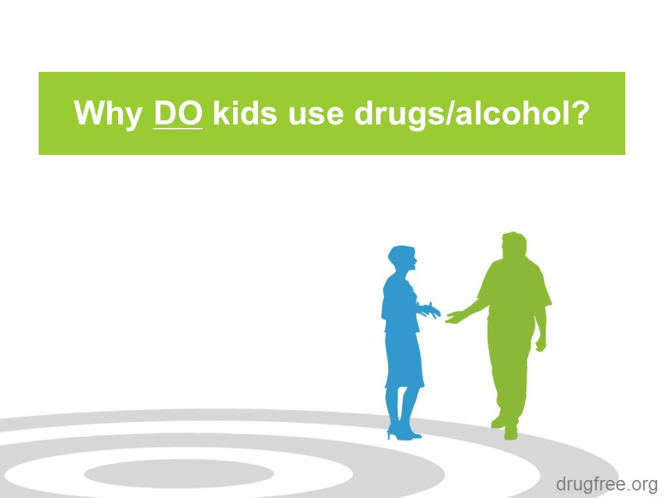 drugfree.org Why DO kids use drugs/alcohol