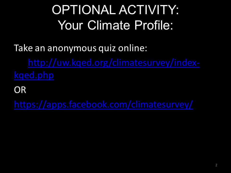 OPTIONAL ACTIVITY: Your Climate Profile: 2 Take an anonymous quiz online:   kqed.phphttp://uw.kqed.org/climatesurvey/index- kqed.php OR