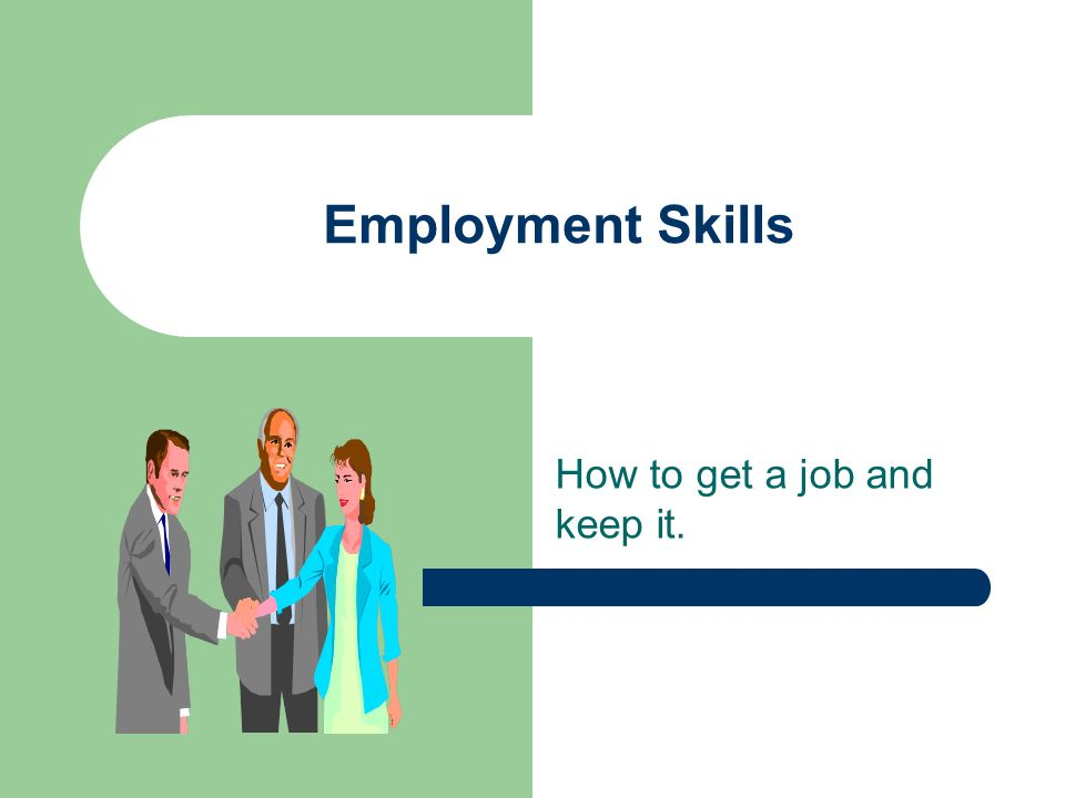 1 Employment Skills How To Get A Job And Keep It
