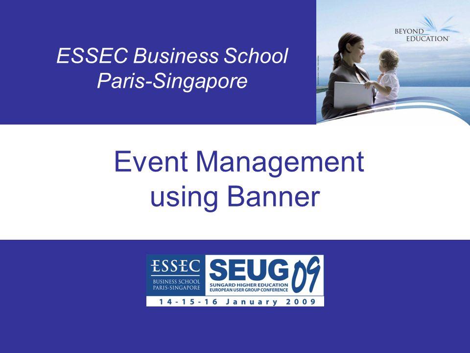 SEUG 2009 Event Management using Banner ESSEC Business