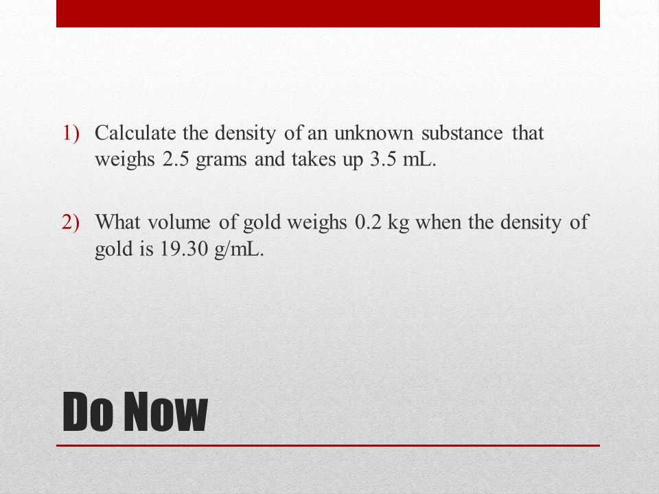 Do Now 1calculate The Density Of An Unknown Substance That