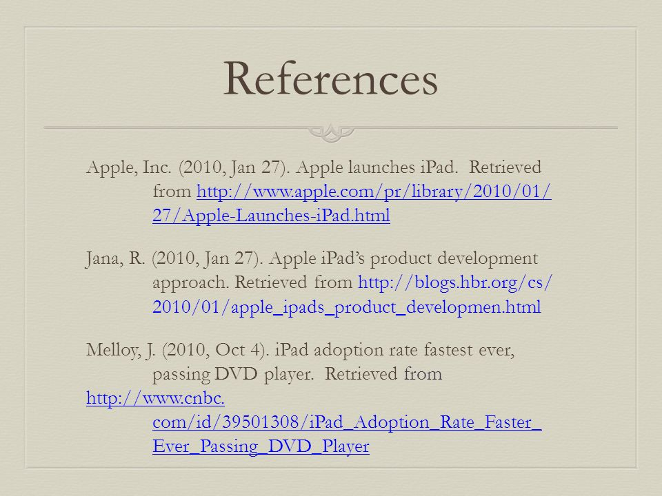 References Apple, Inc. (2010, Jan 27). Apple launches iPad.