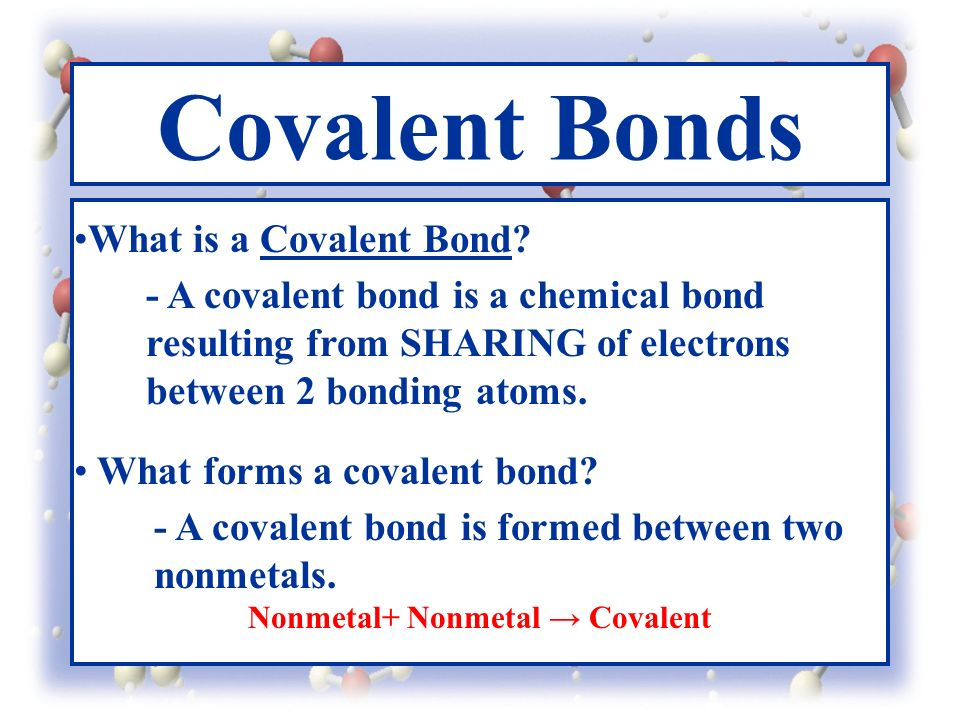 Covalent Bonds What is a Covalent Bond.
