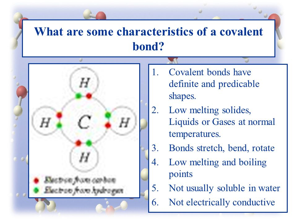 What are some characteristics of a covalent bond.