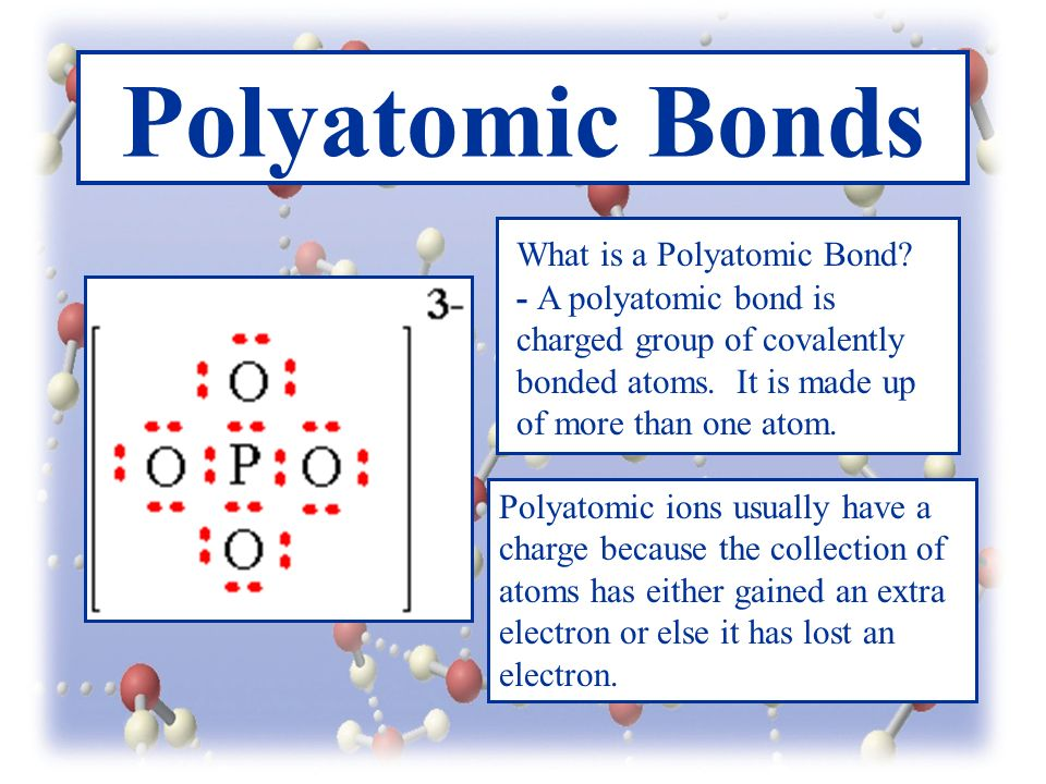 Polyatomic Bonds What is a Polyatomic Bond.