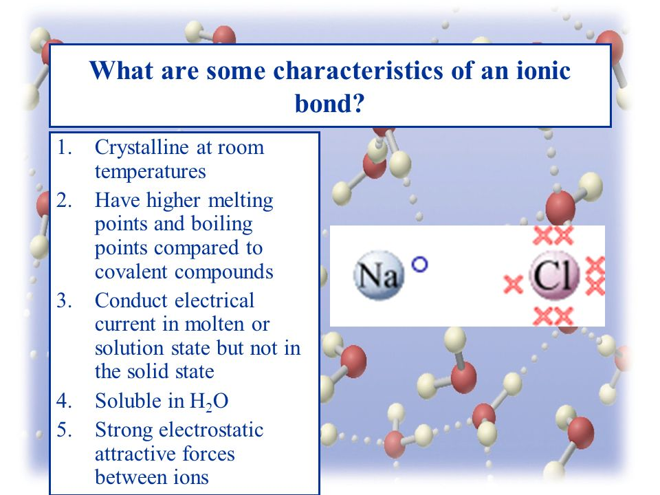 What are some characteristics of an ionic bond.
