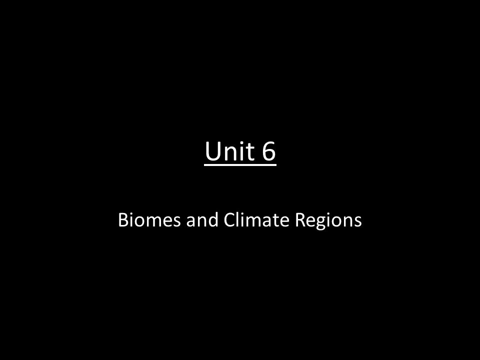 Unit 6 Biomes and Climate Regions