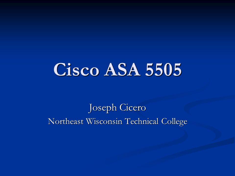 Cisco ASA 5505 Joseph Cicero Northeast Wisconsin Technical