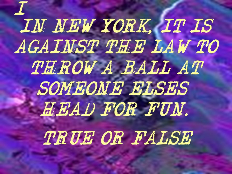 DECIDE WITH YOUR TABLE IF THE FOLLOWING LAWS ARE REAL OR