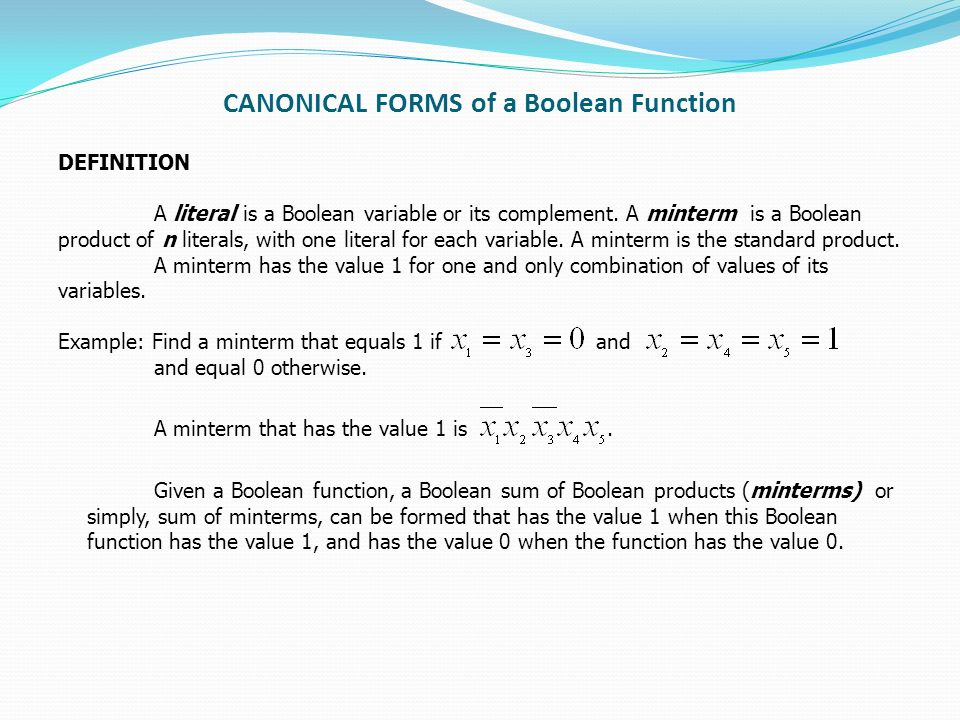 CANONICAL FORMS of a Boolean Function DEFINITION A literal is a Boolean variable or its complement.