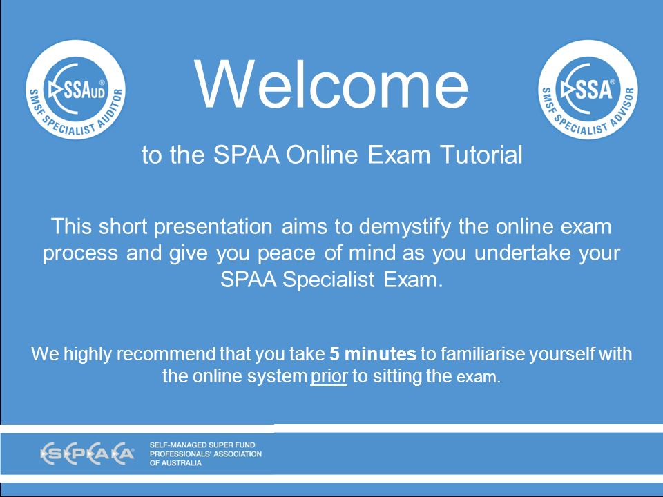 Welcome to the SPAA Online Exam Tutorial This short presentation ...