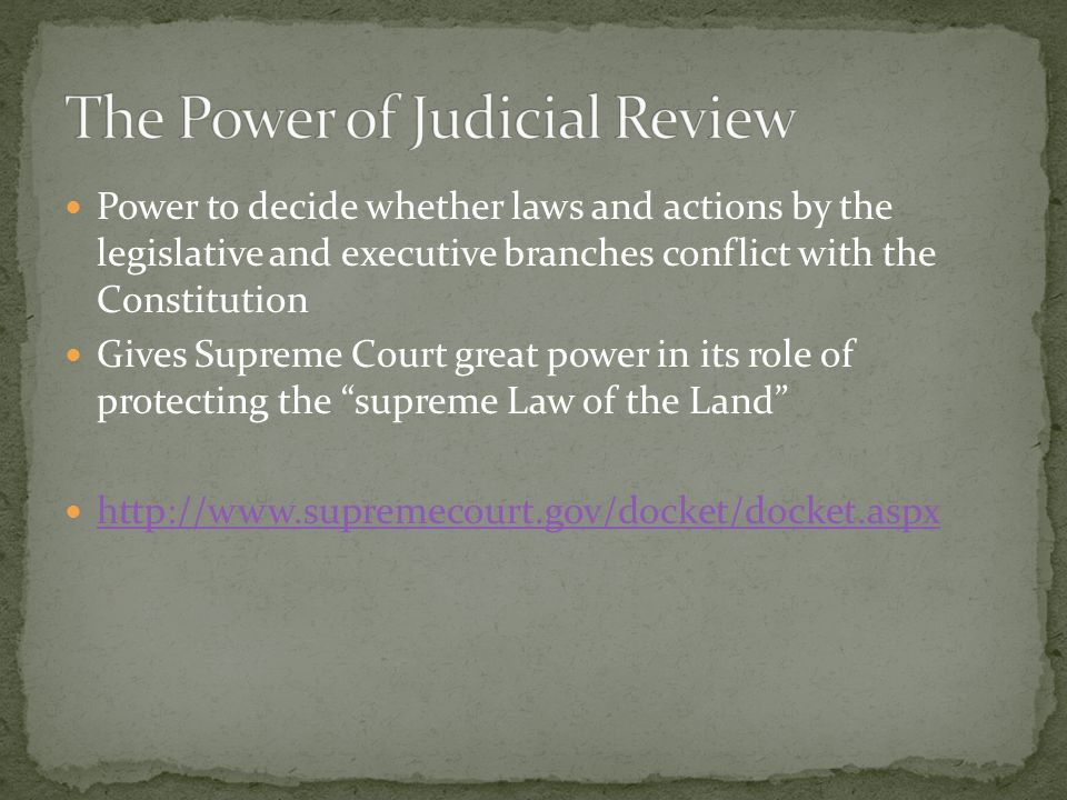 Power to decide whether laws and actions by the legislative and executive branches conflict with the Constitution Gives Supreme Court great power in its role of protecting the supreme Law of the Land
