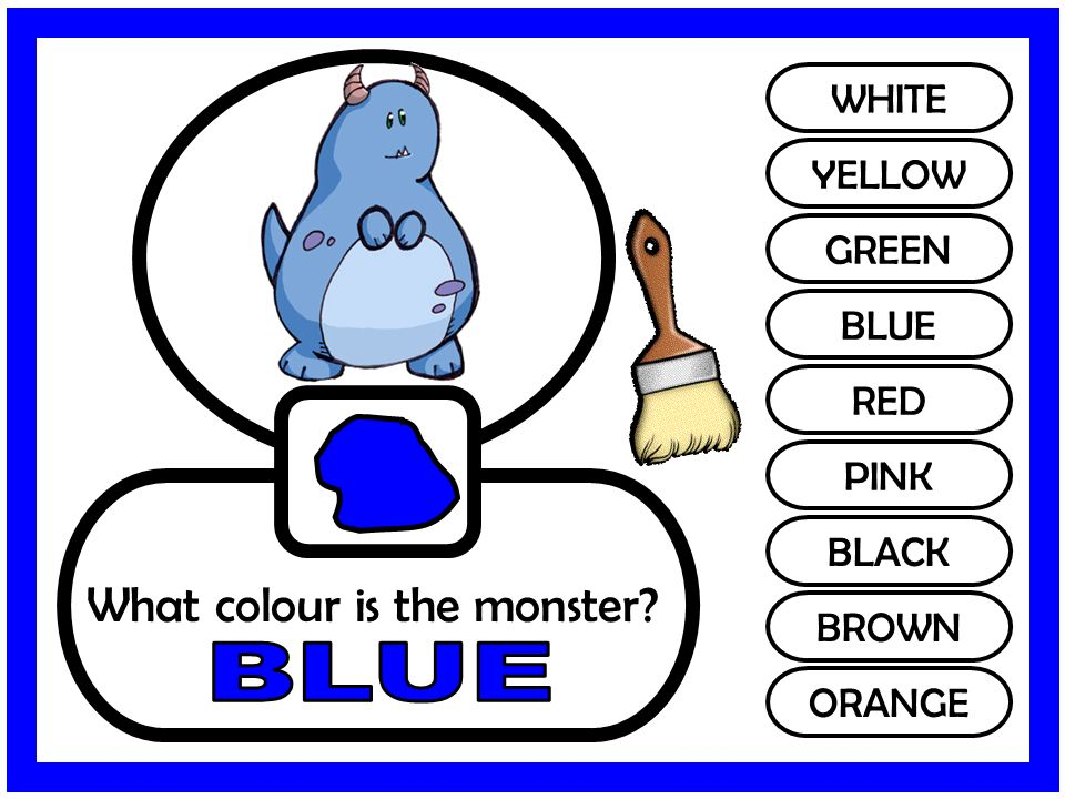 WHITE YELLOW GREEN BLUE RED PINK BLACK BROWN ORANGE What colour is the monster