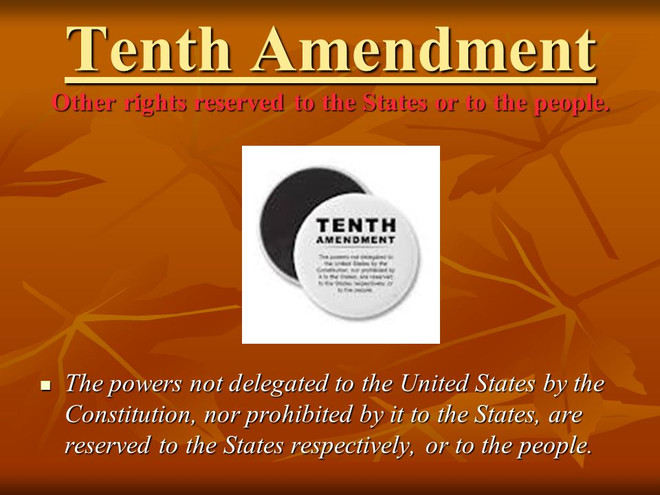 Tenth Amendment Other rights reserved to the States or to the people.
