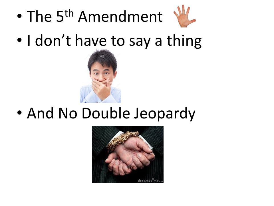 Th Amendment I Dont Have To Say A Thing And No Double Jeopardy