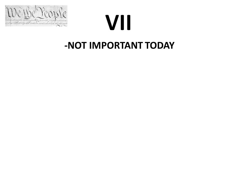 VII -NOT IMPORTANT TODAY