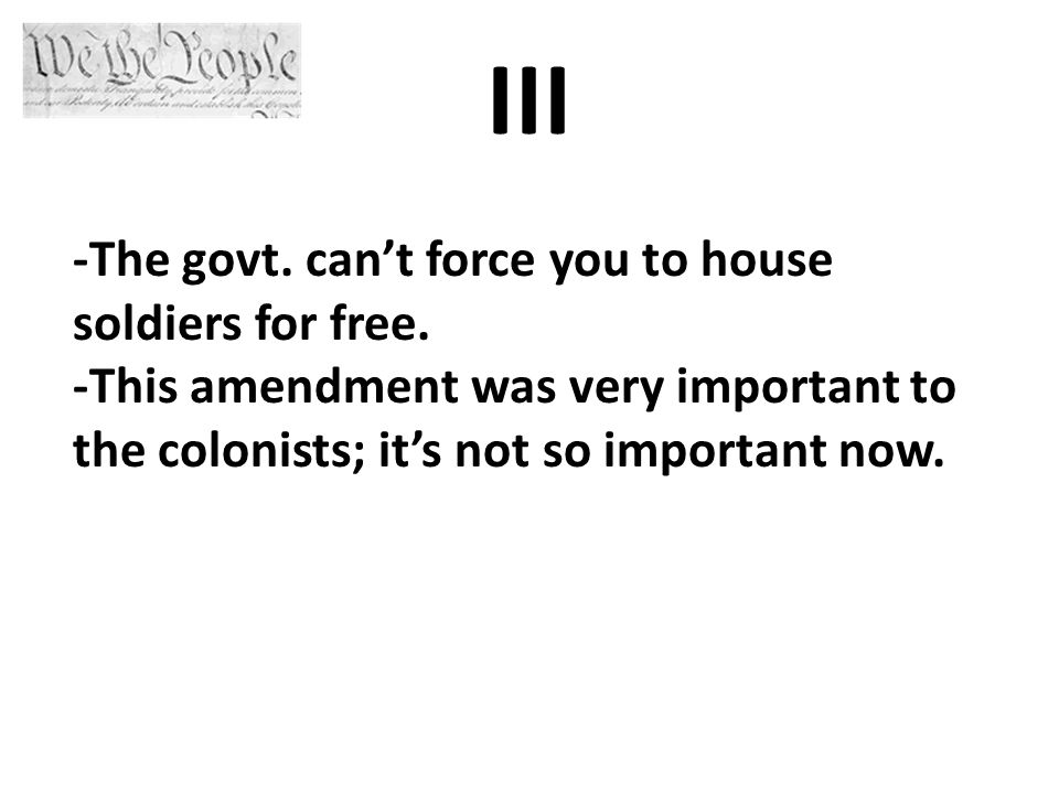 III -The govt. can't force you to house soldiers for free.