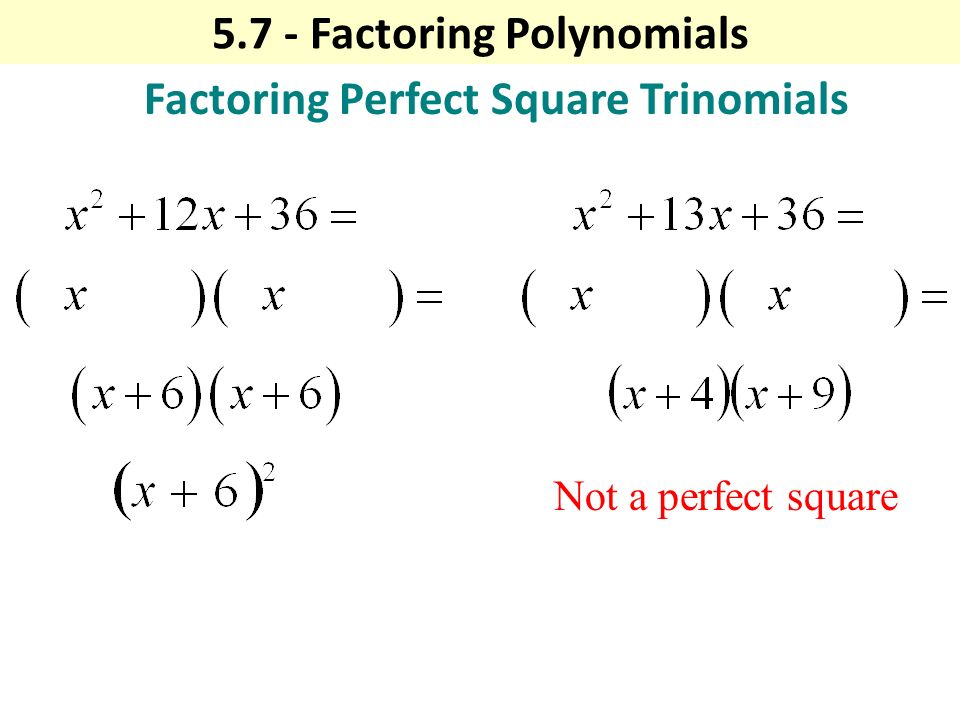 Factoring Perfect Square Trinomials Not a perfect square Factoring Polynomials