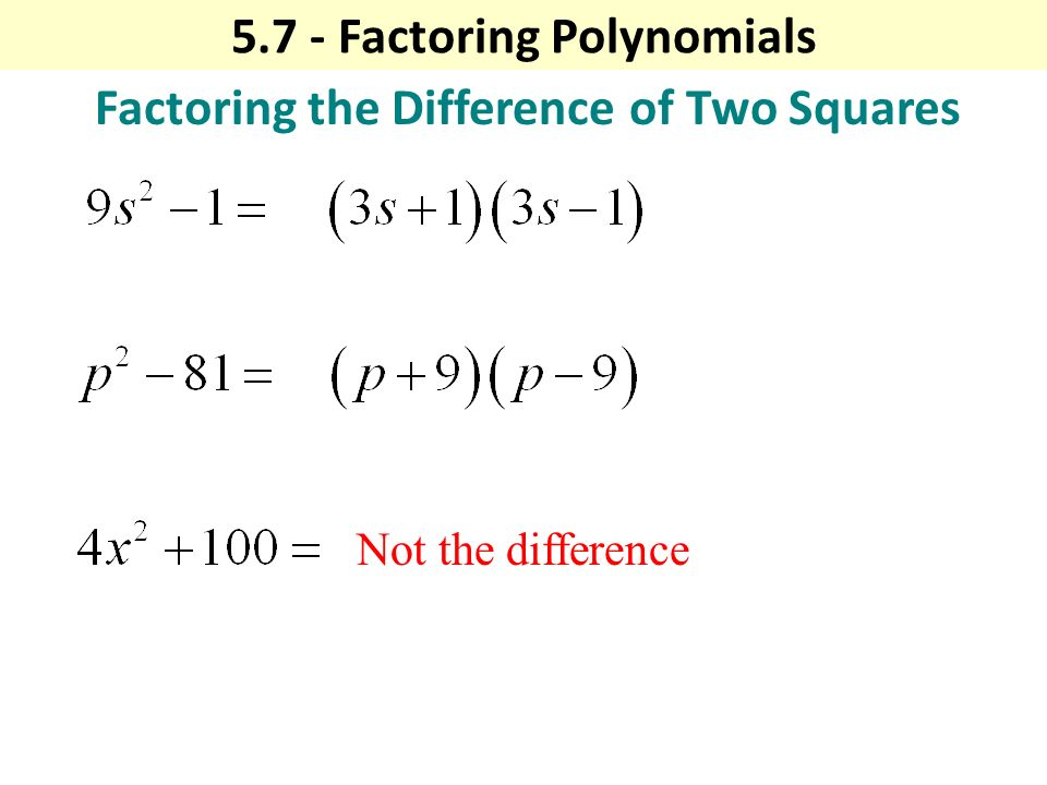 Factoring the Difference of Two Squares Not the difference Factoring Polynomials