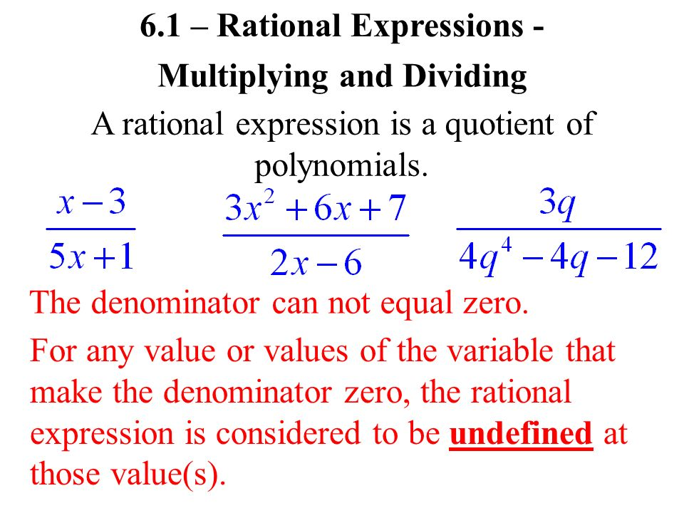 6.1 – Rational Expressions - A rational expression is a quotient of polynomials.