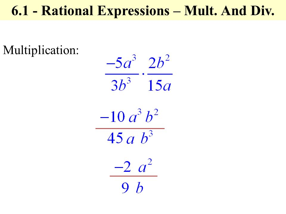 6.1 - Rational Expressions – Mult. And Div. Multiplication: