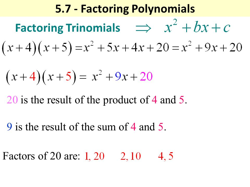 5.7 - Factoring Polynomials Factoring Trinomials 20 is the result of the product of 4 and 5.