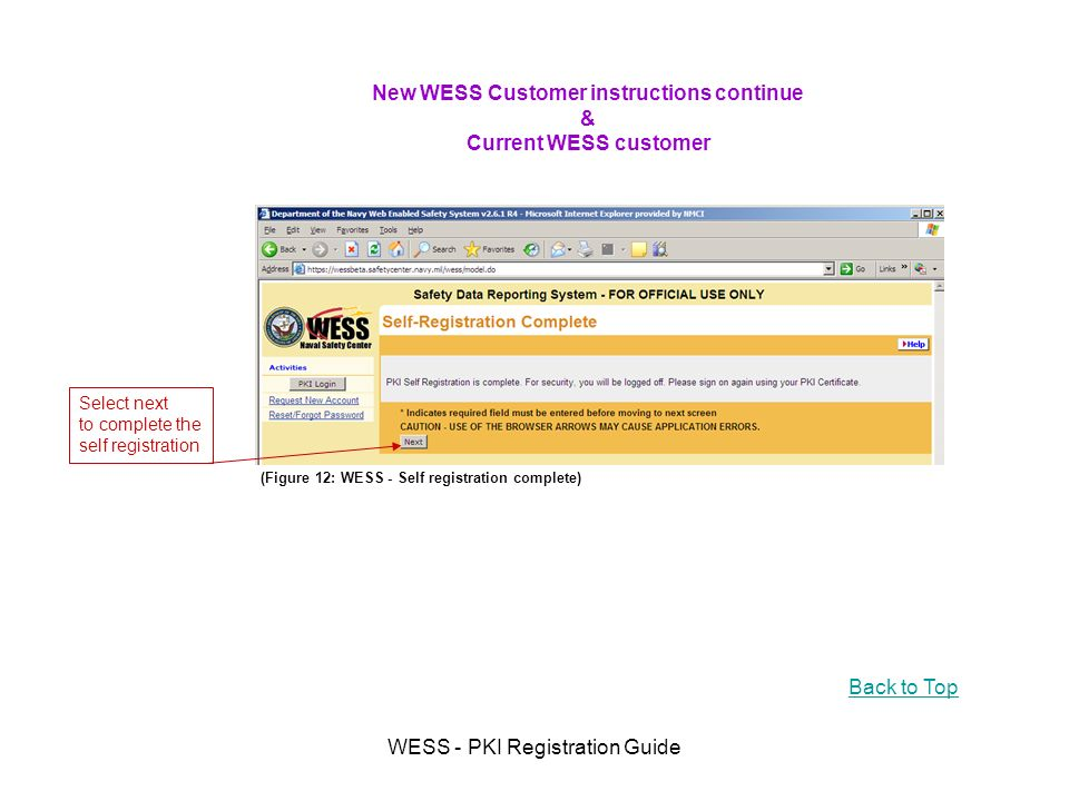 WESS - PKI Registration Guide (Figure 12: WESS - Self registration complete) Back to Top New WESS Customer instructions continue & Current WESS customer Select next to complete the self registration