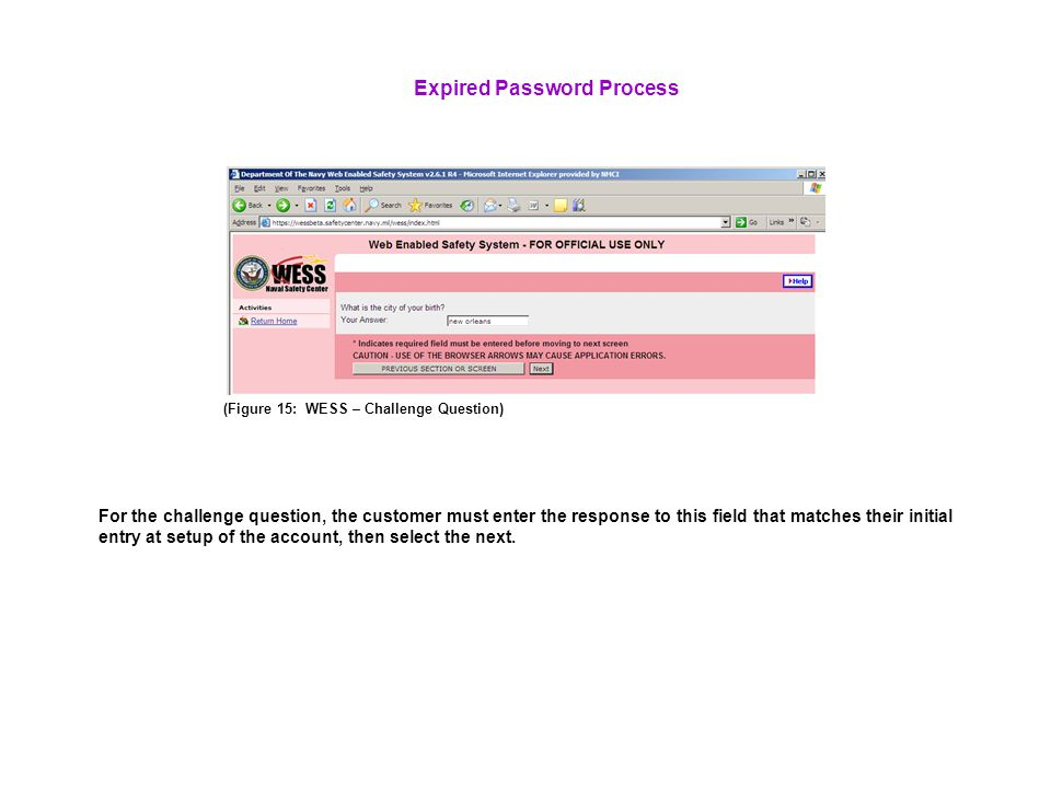 (Figure 15: WESS – Challenge Question) Expired Password Process For the challenge question, the customer must enter the response to this field that matches their initial entry at setup of the account, then select the next.