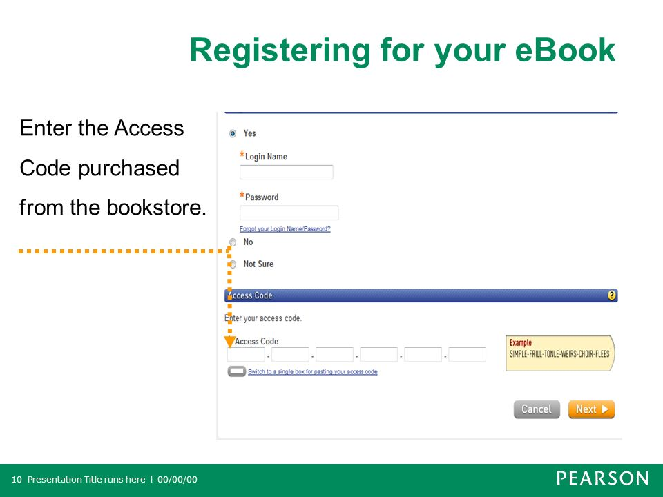 Registering for your eBook Presentation Title runs here l 00/00/0010 Enter the Access Code purchased from the bookstore.