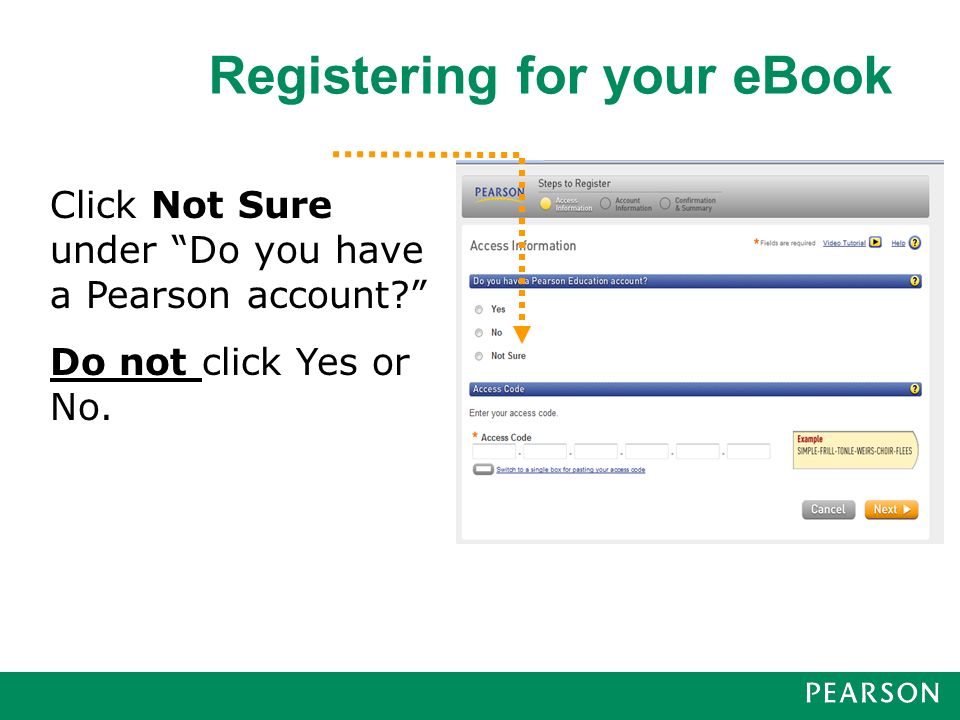 Click Not Sure under Do you have a Pearson account Do not click Yes or No.