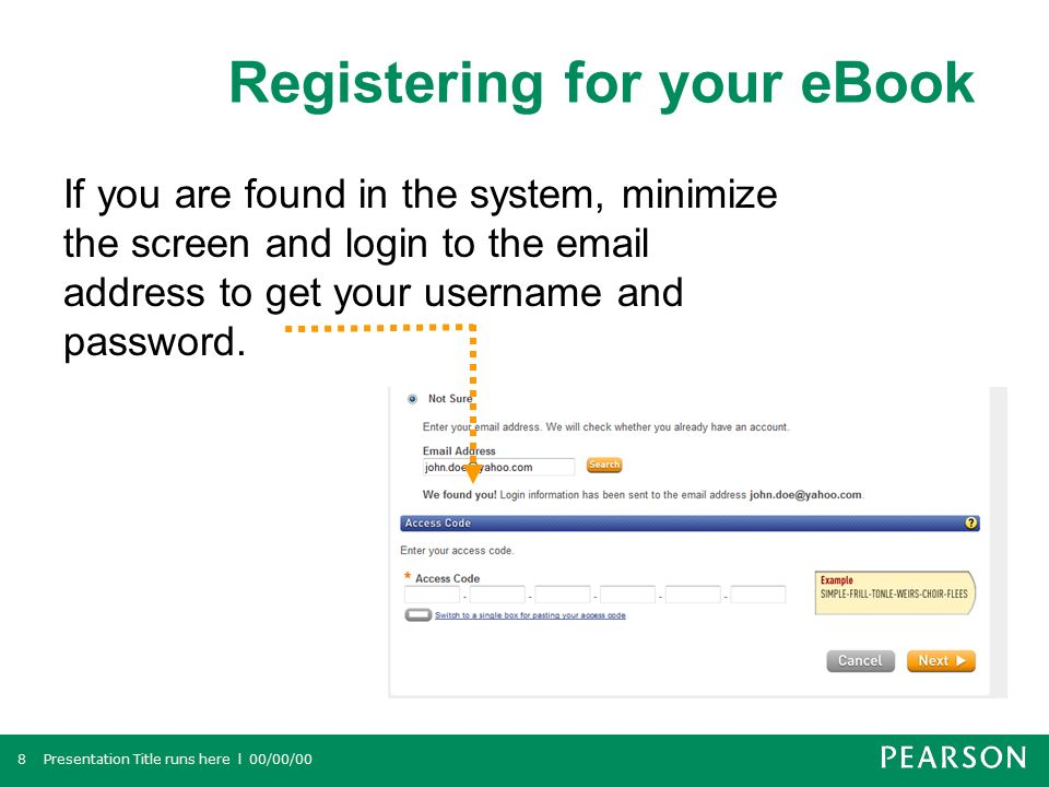 Registering for your eBook Presentation Title runs here l 00/00/008 If you are found in the system, minimize the screen and login to the  address to get your username and password.