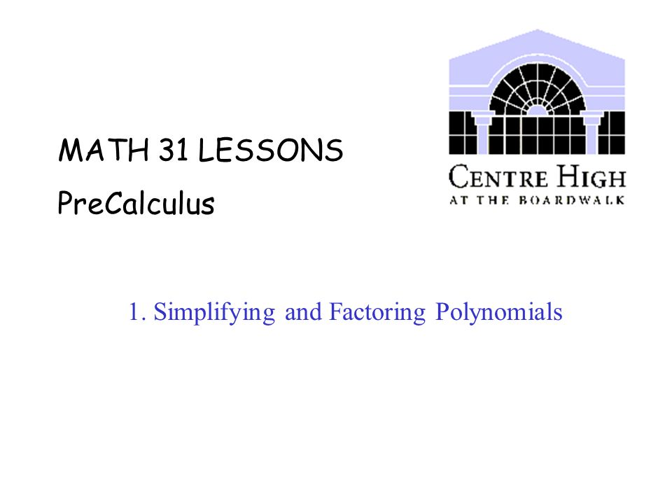 MATH 31 LESSONS PreCalculus 1  Simplifying and Factoring Polynomials
