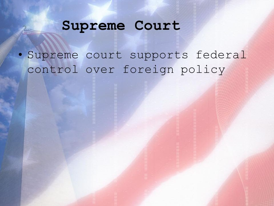 Supreme Court Supreme court supports federal control over foreign policy
